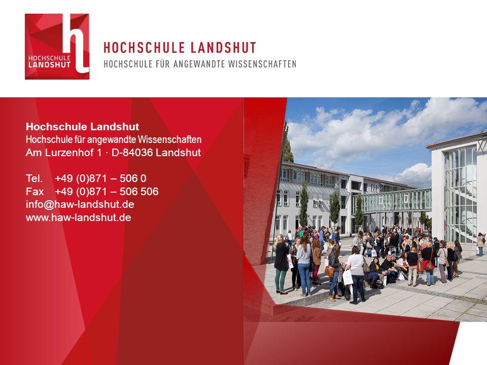 Hochschule Landshut Hochschule für angewandte Wissenschaften Am Lurzenhof 1 ∙ D-84036 Landshut Tel. +49 (0)871 – 506 0 Fax +49 (0)871 – 506 506 info@h