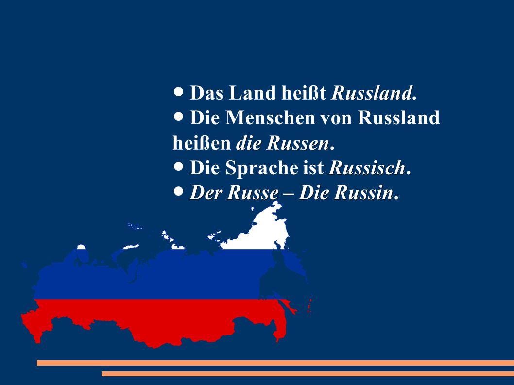 Russland die Russen Russisch Der Russe – Die Russin ● Das Land heißt Russland. ● Die Menschen von Russland heißen die Russen. ● Die Sprache ist Russis