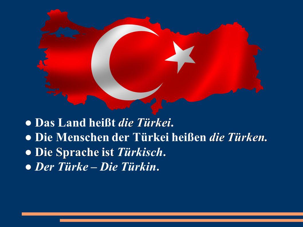 die Türkei die Türken. ● Die Sprache ist. ●. ● Das Land heißt die Türkei. ● Die Menschen der Türkei heißen die Türken. ● Die Sprache ist Türkisch. ● D