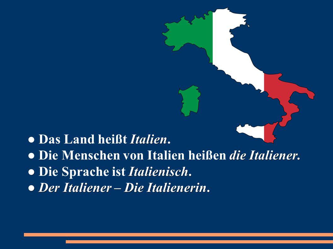 Italien die Italiener. ● Italienisch. ● Der Italiener – Die Italienerin. ● Das Land heißt Italien. ● Die Menschen von Italien heißen die Italiener. ●