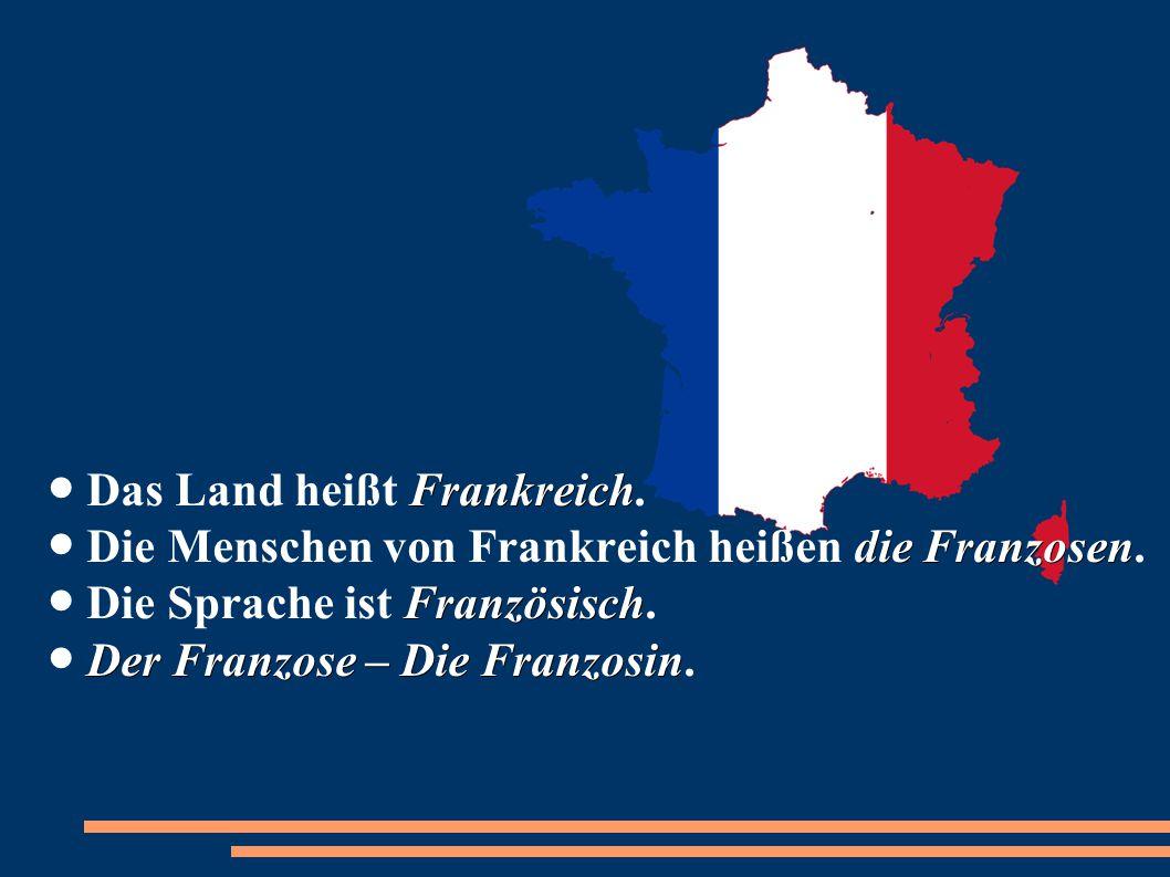 Frankreich die Franzosen Französisch Der Franzose – Die Franzosin ● Das Land heißt Frankreich. ● Die Menschen von Frankreich heißen die Franzosen. ● D
