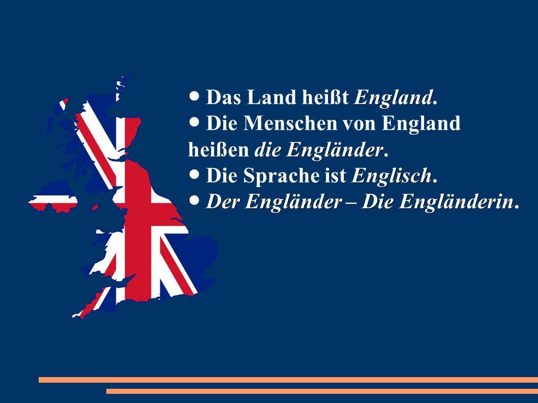 England die Engländer Englisch Der Engländer – Die Engländerin ● Das Land heißt England. ● Die Menschen von England heißen die Engländer. ● Die Sprach