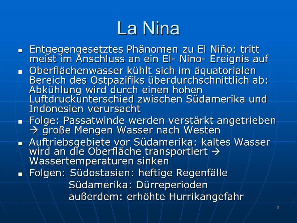 2 La Nina Entgegengesetztes Phänomen zu El Niño: tritt meist im Anschluss an ein El- Nino- Ereignis auf Entgegengesetztes Phänomen zu El Niño: tritt m