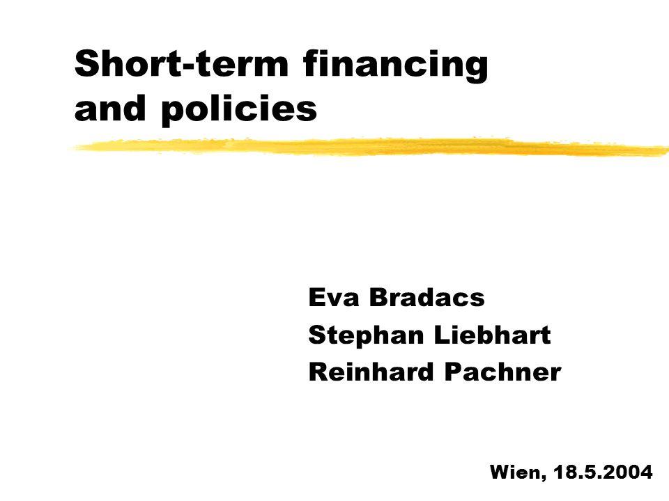 Short-term financing and policies Eva Bradacs Stephan Liebhart Reinhard Pachner Wien, 18.5.2004