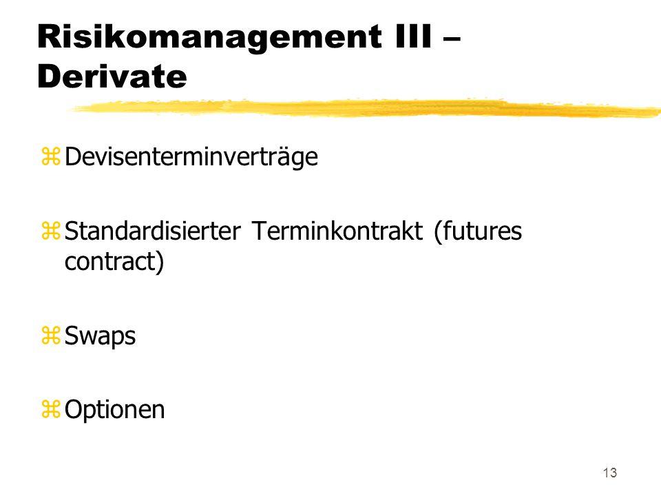 13 Risikomanagement III – Derivate zDevisenterminverträge zStandardisierter Terminkontrakt (futures contract) zSwaps zOptionen