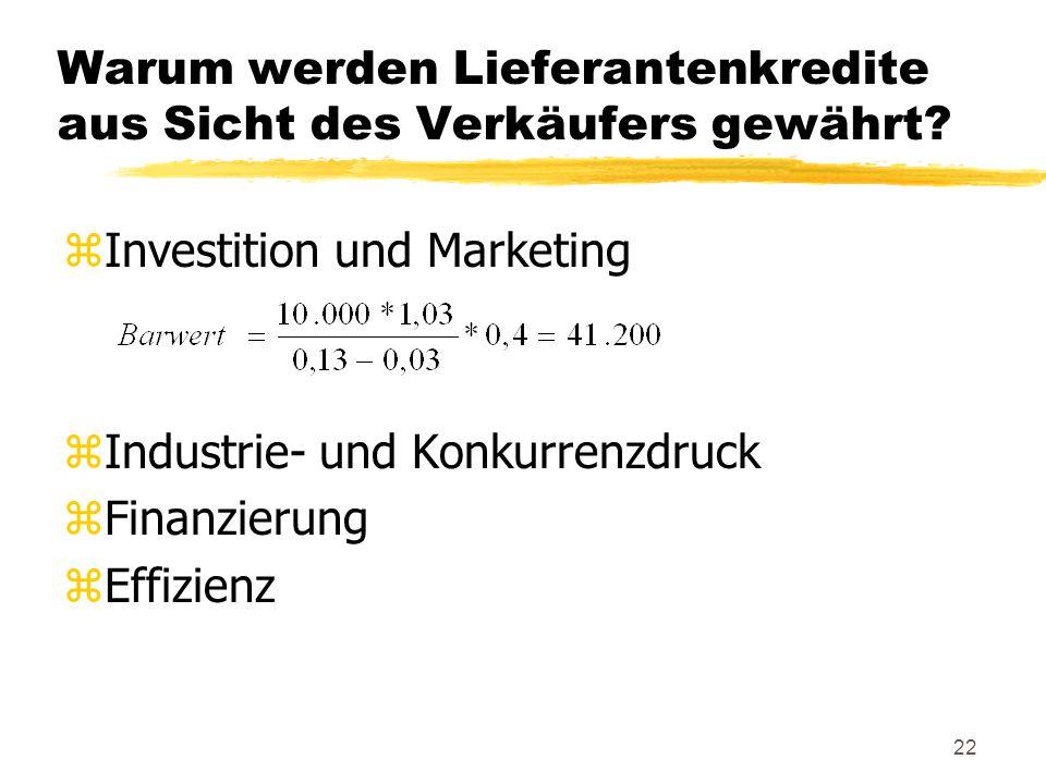 22 Warum werden Lieferantenkredite aus Sicht des Verkäufers gewährt? zInvestition und Marketing zIndustrie- und Konkurrenzdruck zFinanzierung zEffizie