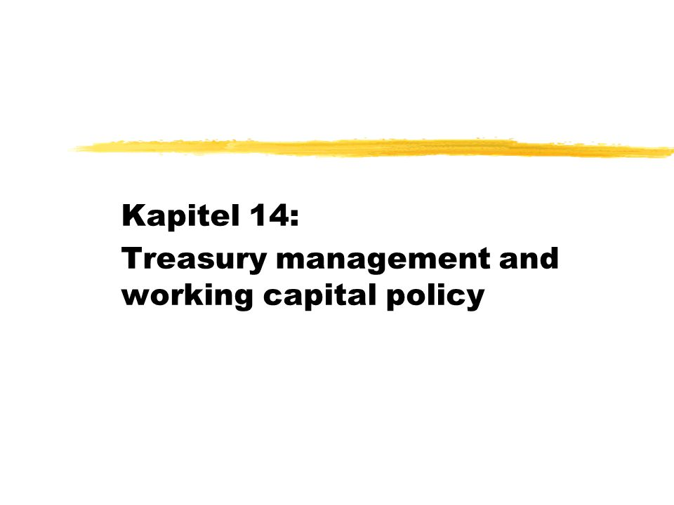 Kapitel 14: Treasury management and working capital policy