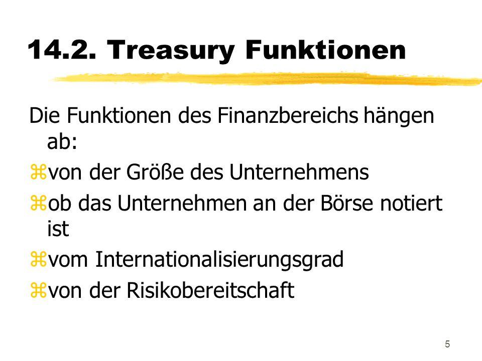 5 14.2. Treasury Funktionen Die Funktionen des Finanzbereichs hängen ab: zvon der Größe des Unternehmens zob das Unternehmen an der Börse notiert ist