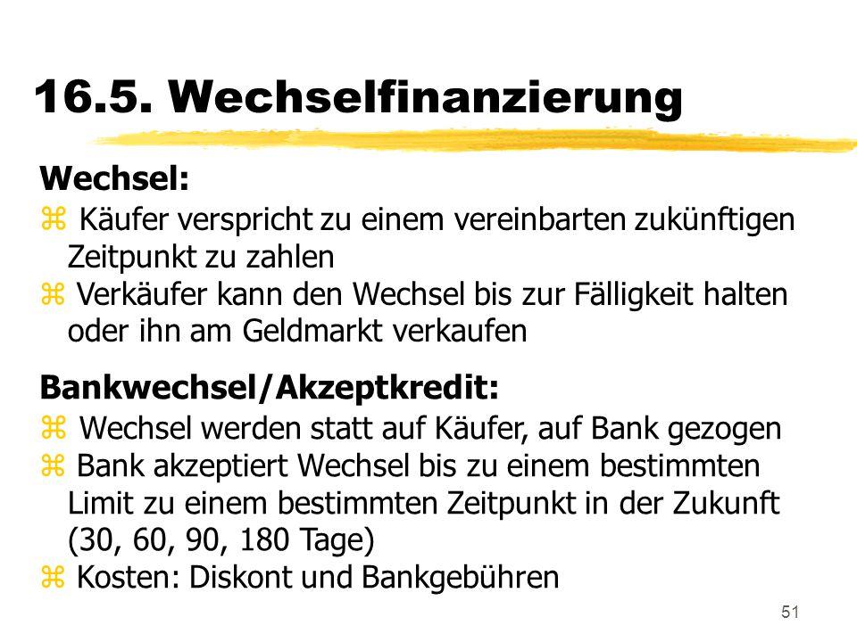 51 16.5. Wechselfinanzierung Wechsel: z Käufer verspricht zu einem vereinbarten zukünftigen Zeitpunkt zu zahlen z Verkäufer kann den Wechsel bis zur F