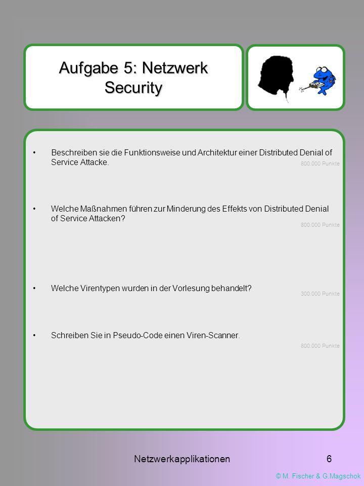 © M. Fischer & G.Magschok Netzwerkapplikationen6 Aufgabe 5: Netzwerk Security Beschreiben sie die Funktionsweise und Architektur einer Distributed Den