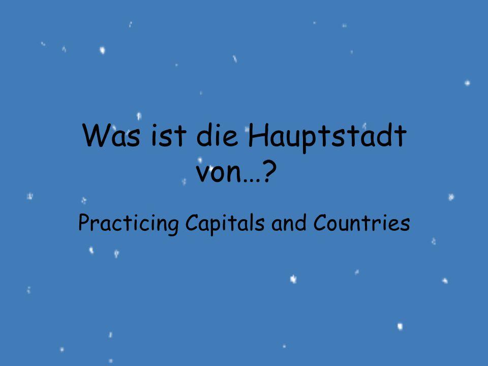 Was ist die Hauptstadt von…? Practicing Capitals and Countries