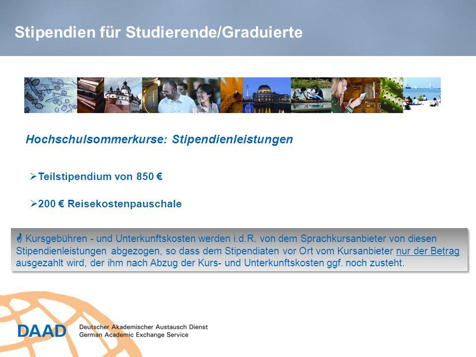 Stipendien für Studierende/Graduierte  Teilstipendium von 850 € Hochschulsommerkurse: Stipendienleistungen  200 € Reisekostenpauschale  Kursgebühren - und Unterkunftskosten werden i.d.R.