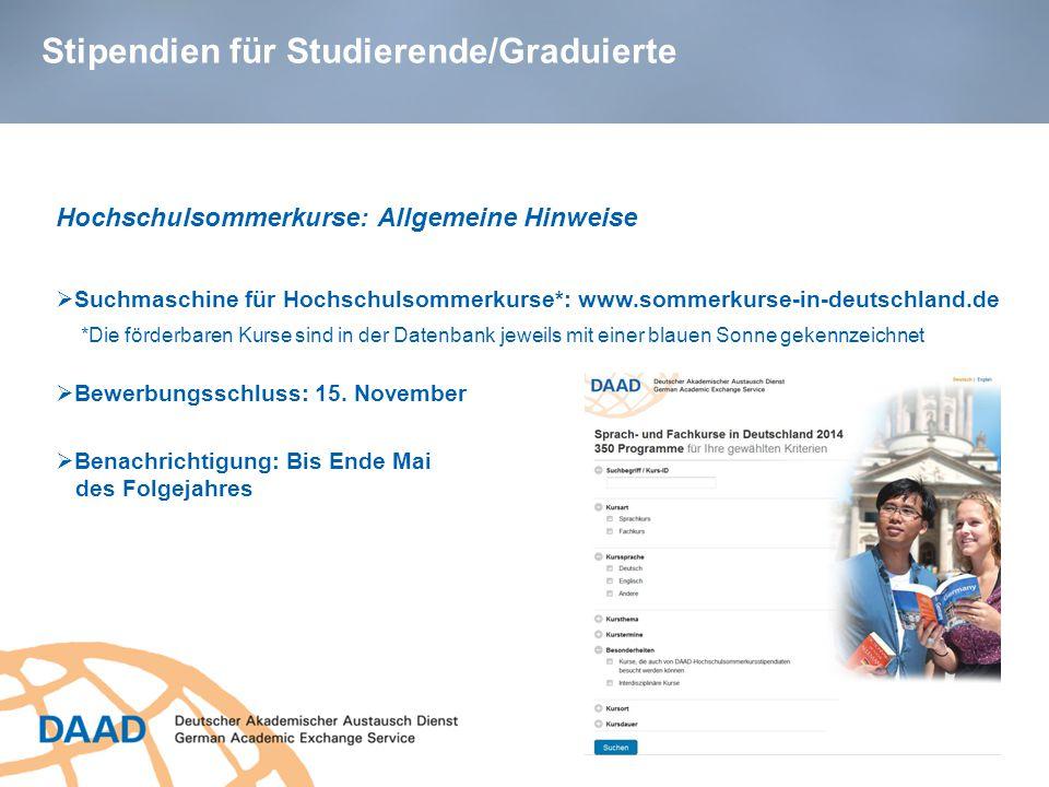 Stipendien für Studierende/Graduierte Hochschulsommerkurse: Allgemeine Hinweise  Suchmaschine für Hochschulsommerkurse*: www.sommerkurse-in-deutschland.de  Bewerbungsschluss: 15.