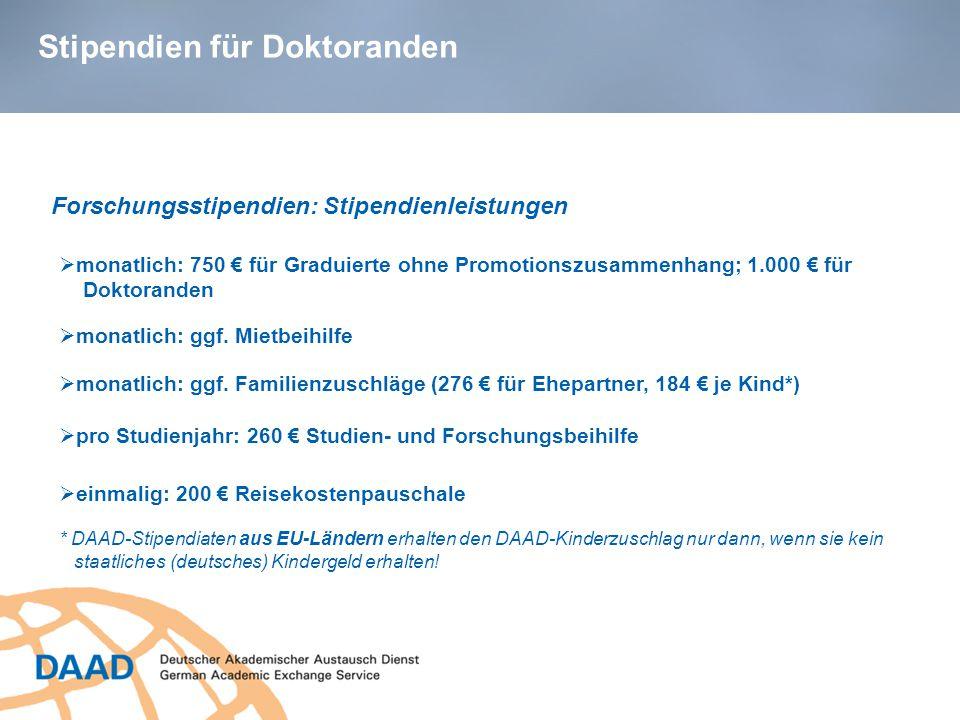 Stipendien für Doktoranden Forschungsstipendien: Stipendienleistungen  pro Studienjahr: 260 € Studien- und Forschungsbeihilfe  monatlich: 750 € für Graduierte ohne Promotionszusammenhang; 1.000 € für Doktoranden  einmalig: 200 € Reisekostenpauschale  monatlich: ggf.
