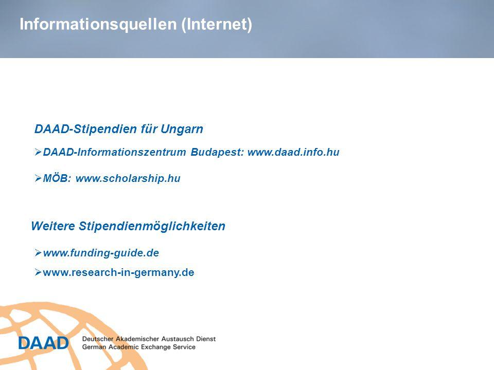 Informationsquellen (Internet) DAAD-Stipendien für Ungarn  DAAD-Informationszentrum Budapest: www.daad.info.hu Weitere Stipendienmöglichkeiten  www.funding-guide.de  www.research-in-germany.de  MÖB: www.scholarship.hu