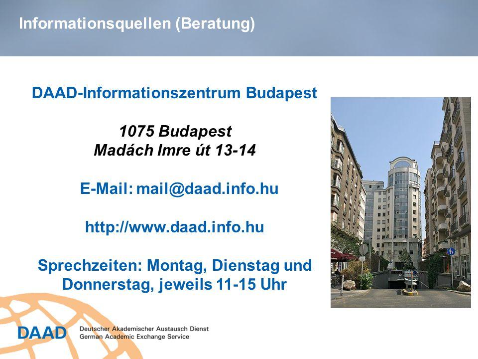 Informationsquellen (Beratung) DAAD-Informationszentrum Budapest 1075 Budapest Madách Imre út 13-14 E-Mail: mail@daad.info.hu http://www.daad.info.hu Sprechzeiten: Montag, Dienstag und Donnerstag, jeweils 11-15 Uhr