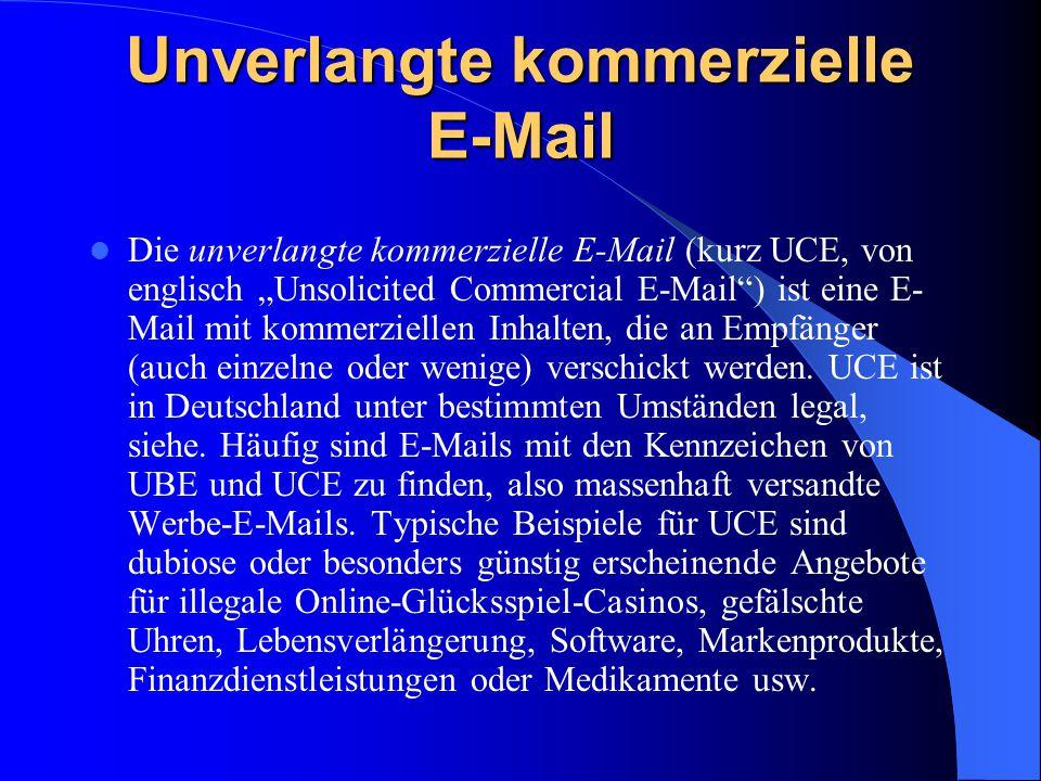 """Unverlangte kommerzielle E-Mail Die unverlangte kommerzielle E-Mail (kurz UCE, von englisch """"Unsolicited Commercial E-Mail"""") ist eine E- Mail mit komm"""