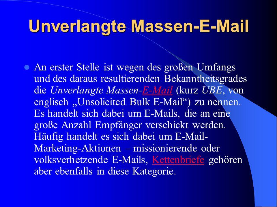 Unverlangte Massen-E-Mail An erster Stelle ist wegen des großen Umfangs und des daraus resultierenden Bekanntheitsgrades die Unverlangte Massen-E-Mail