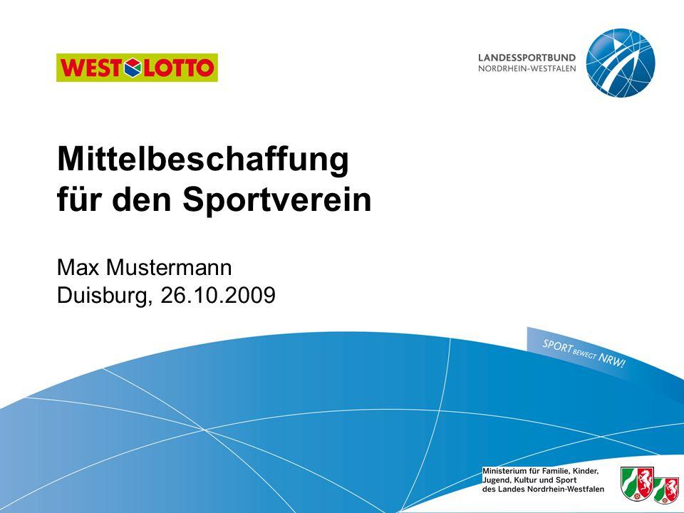 1 | Mittelbeschaffung für den Sportverein, Duisburg 26.10.2009 Mittelbeschaffung für den Sportverein Max Mustermann Duisburg, 26.10.2009