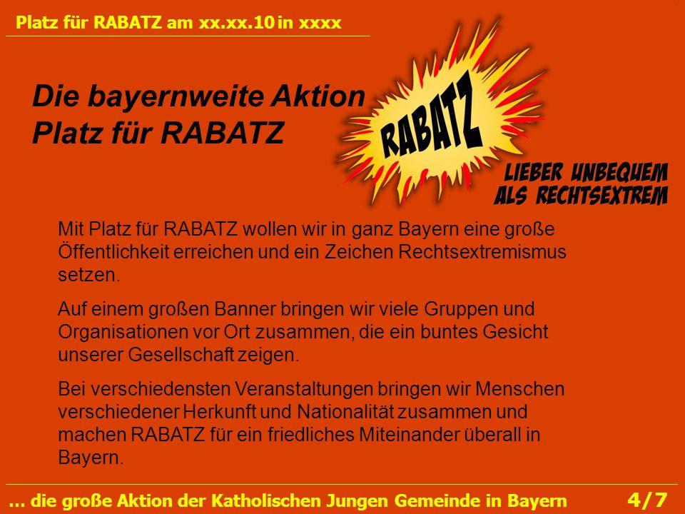 So sieht ein gestaltetes RABATZ-Banner aus: Die bayernweite Aktion Platz für RABATZ Platz für RABATZ am xx.xx.10 in xxxx … die große Aktion der Katholischen Jungen Gemeinde in Bayern 5/7 Jugendstufenteam der KJG Regensburg