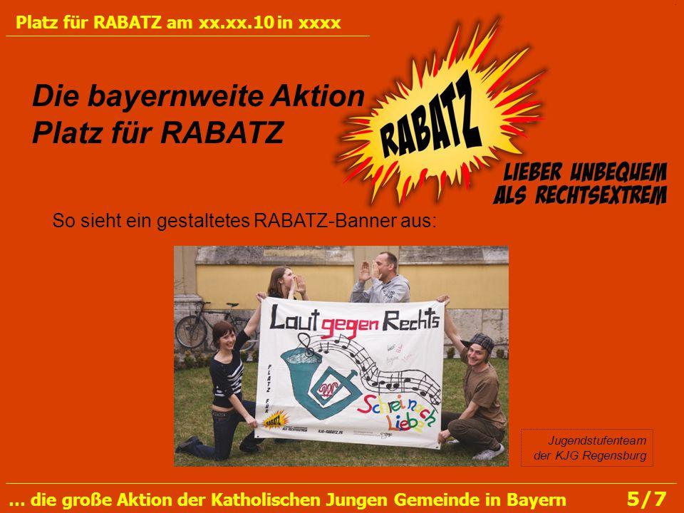Hier ist Platz für die kurze Skizzierung Eurer Aktion Die Aktion Platz für RABATZ in KJG Gemeinde / Stadt Platz für RABATZ am xx.xx.10 in xxxx … die große Aktion der Katholischen Jungen Gemeinde in Bayern 6/7