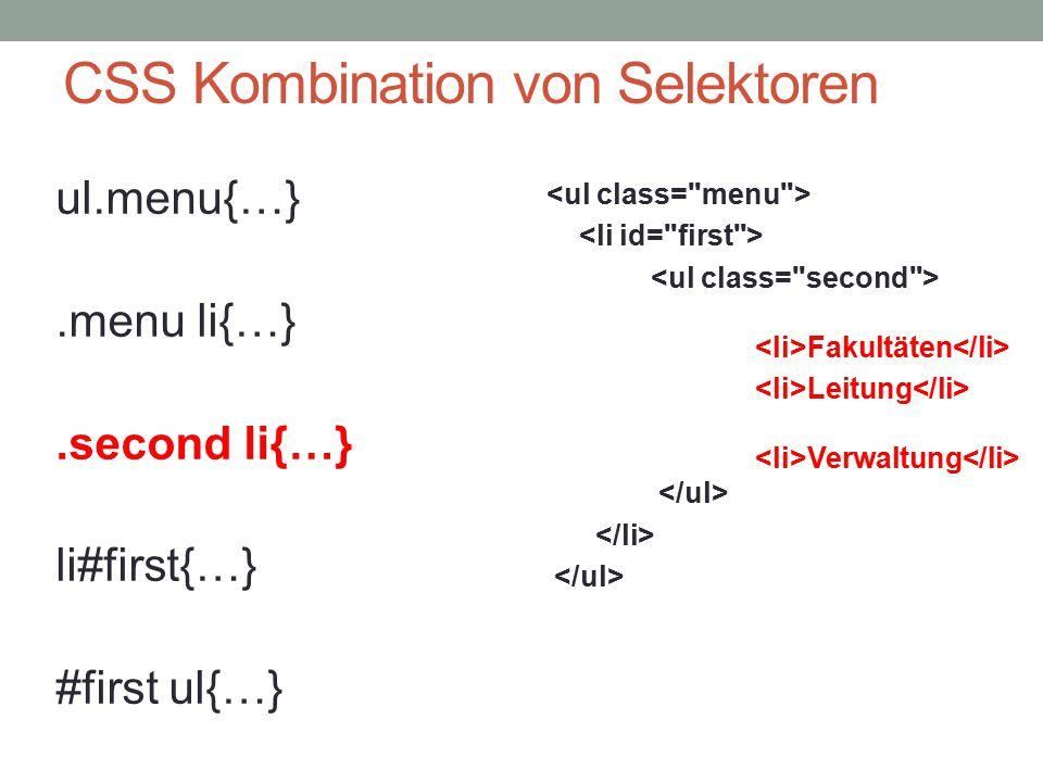 CSS Kombination von Selektoren Fakultäten Leitung Verwaltung ul.menu{…}.menu li{…}.second li{…} li#first{…} #first ul{…}