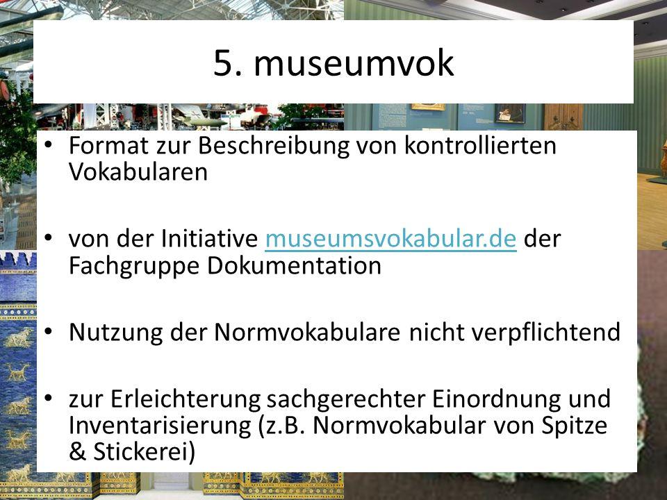5. museumvok Format zur Beschreibung von kontrollierten Vokabularen von der Initiative museumsvokabular.de der Fachgruppe Dokumentation Nutzung der No