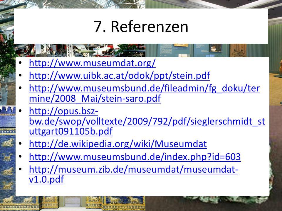 7. Referenzen http://www.museumdat.org/ http://www.uibk.ac.at/odok/ppt/stein.pdf http://www.museumsbund.de/fileadmin/fg_doku/ter mine/2008_Mai/stein-s