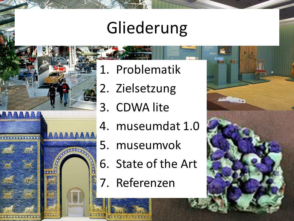 Gliederung 1.Problematik 2.Zielsetzung 3.CDWA lite 4.museumdat 1.0 5.museumvok 6.State of the Art 7.Referenzen