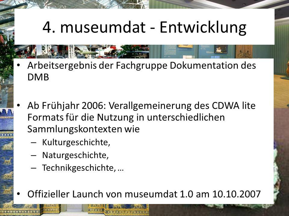 4. museumdat - Entwicklung Arbeitsergebnis der Fachgruppe Dokumentation des DMB Ab Frühjahr 2006: Verallgemeinerung des CDWA lite Formats für die Nutz