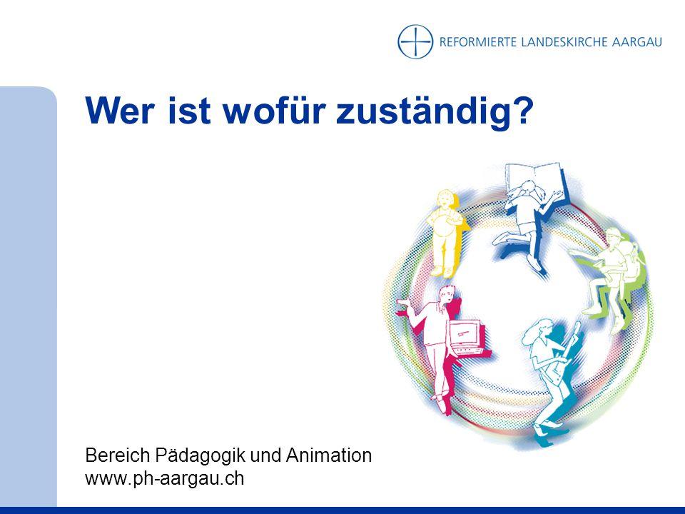 Wer ist wofür zuständig? Bereich Pädagogik und Animation www.ph-aargau.ch