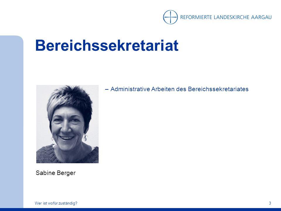 Bereichssekretariat Wer ist wofür zuständig?3 Sabine Berger –Administrative Arbeiten des Bereichssekretariates