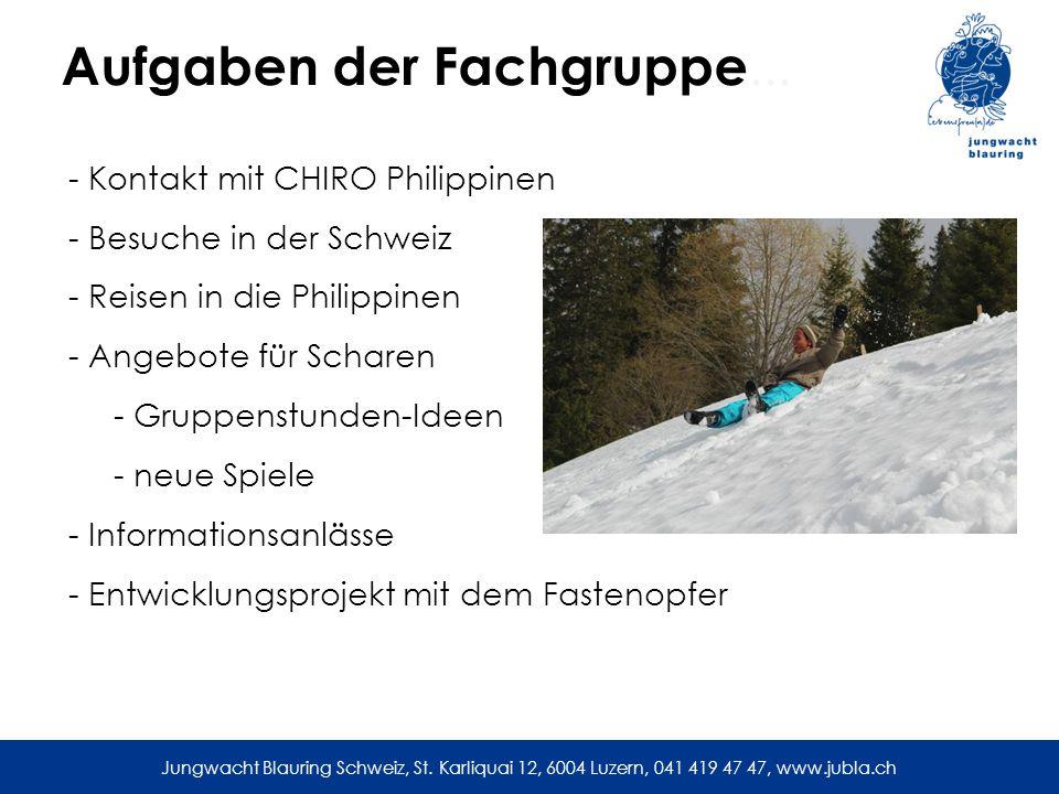 Aufgaben der Fachgruppe... - Kontakt mit CHIRO Philippinen - Besuche in der Schweiz - Reisen in die Philippinen - Angebote für Scharen - Gruppenstunde