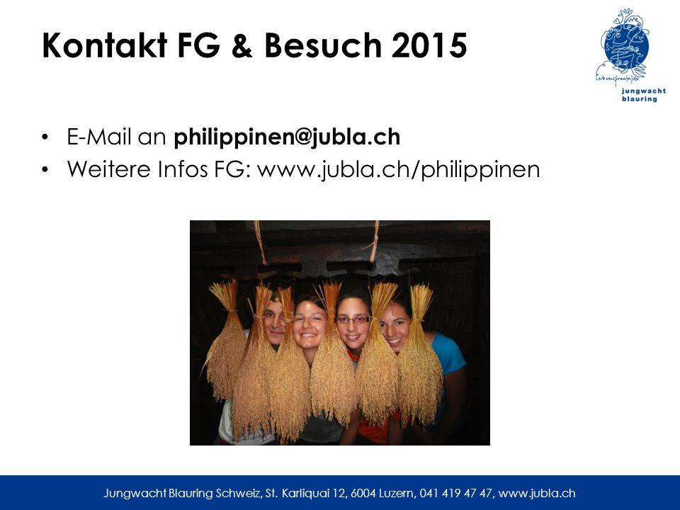 Jungwacht Blauring Schweiz, St. Karliquai 12, 6004 Luzern, 041 419 47 47, www.jubla.ch Kontakt FG & Besuch 2015 E-Mail an philippinen@jubla.ch Weitere