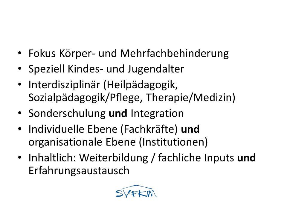 Fokus Körper- und Mehrfachbehinderung Speziell Kindes- und Jugendalter Interdisziplinär (Heilpädagogik, Sozialpädagogik/Pflege, Therapie/Medizin) Sond