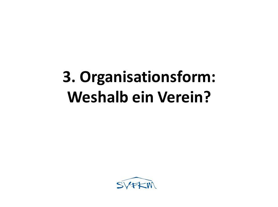3. Organisationsform: Weshalb ein Verein?