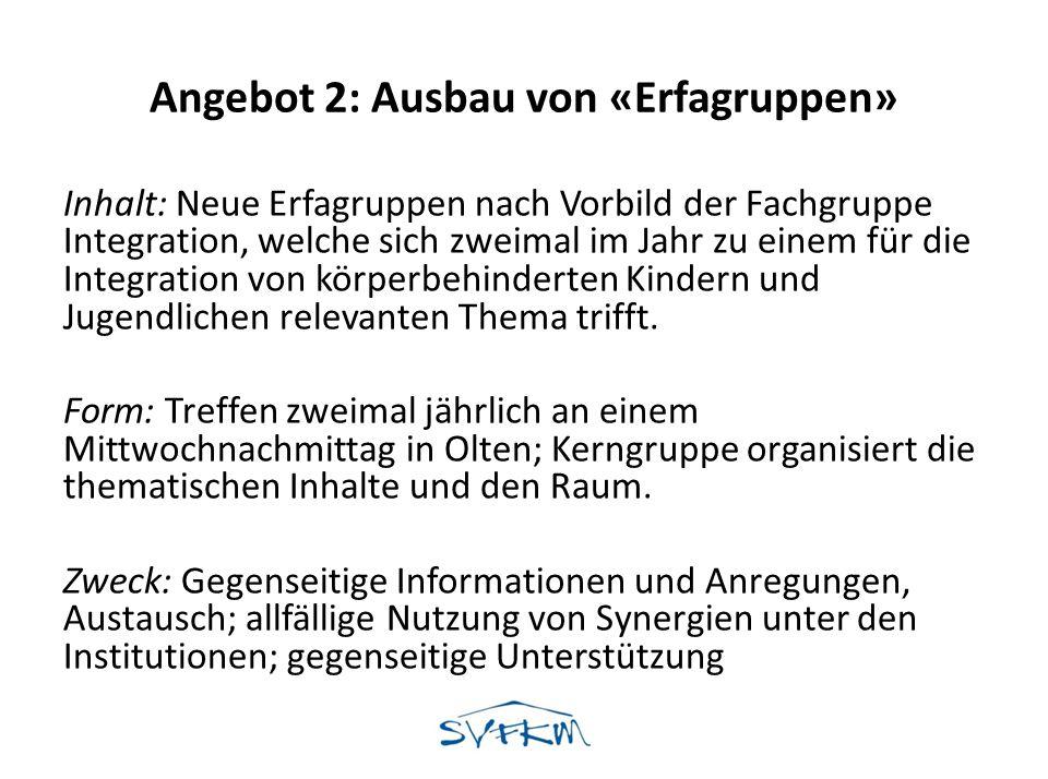 Angebot 2: Ausbau von «Erfagruppen» Inhalt: Neue Erfagruppen nach Vorbild der Fachgruppe Integration, welche sich zweimal im Jahr zu einem für die Int