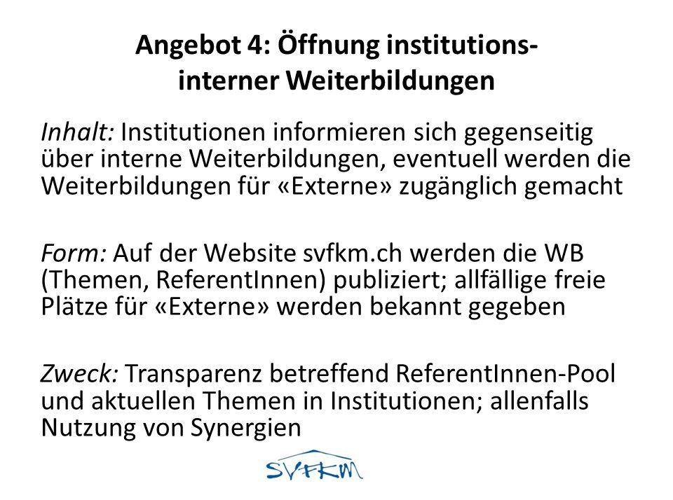 Angebot 4: Öffnung institutions- interner Weiterbildungen Inhalt: Institutionen informieren sich gegenseitig über interne Weiterbildungen, eventuell w