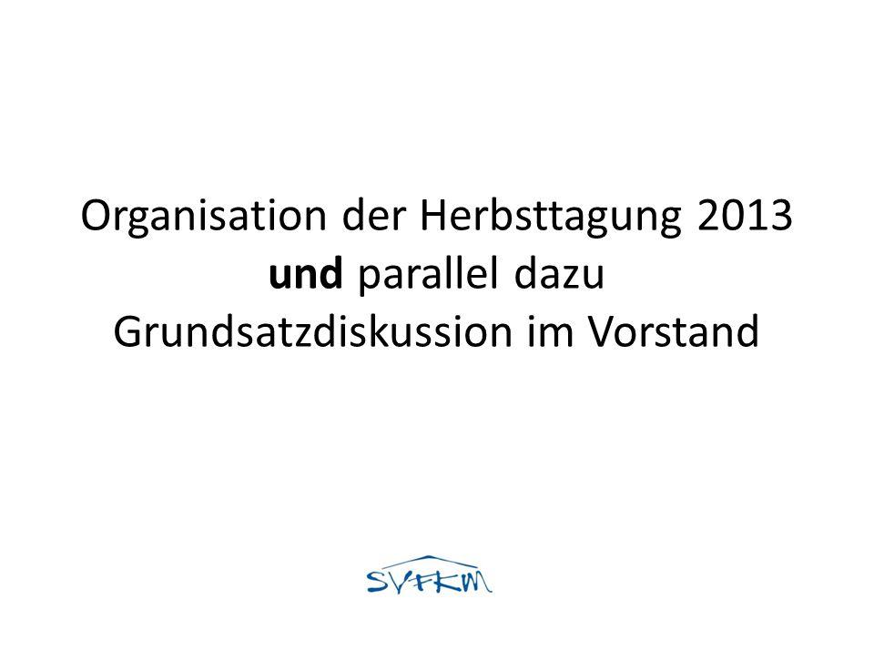 Organisation der Herbsttagung 2013 und parallel dazu Grundsatzdiskussion im Vorstand