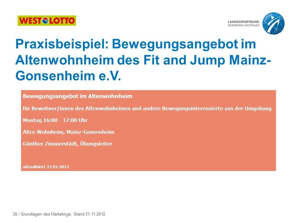 26 | Grundlagen des Marketings, Stand 31.11.2012 Praxisbeispiel: Bewegungsangebot im Altenwohnheim des Fit and Jump Mainz- Gonsenheim e.V.