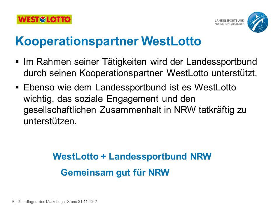 6 | Grundlagen des Marketings, Stand 31.11.2012  Im Rahmen seiner Tätigkeiten wird der Landessportbund durch seinen Kooperationspartner WestLotto unt