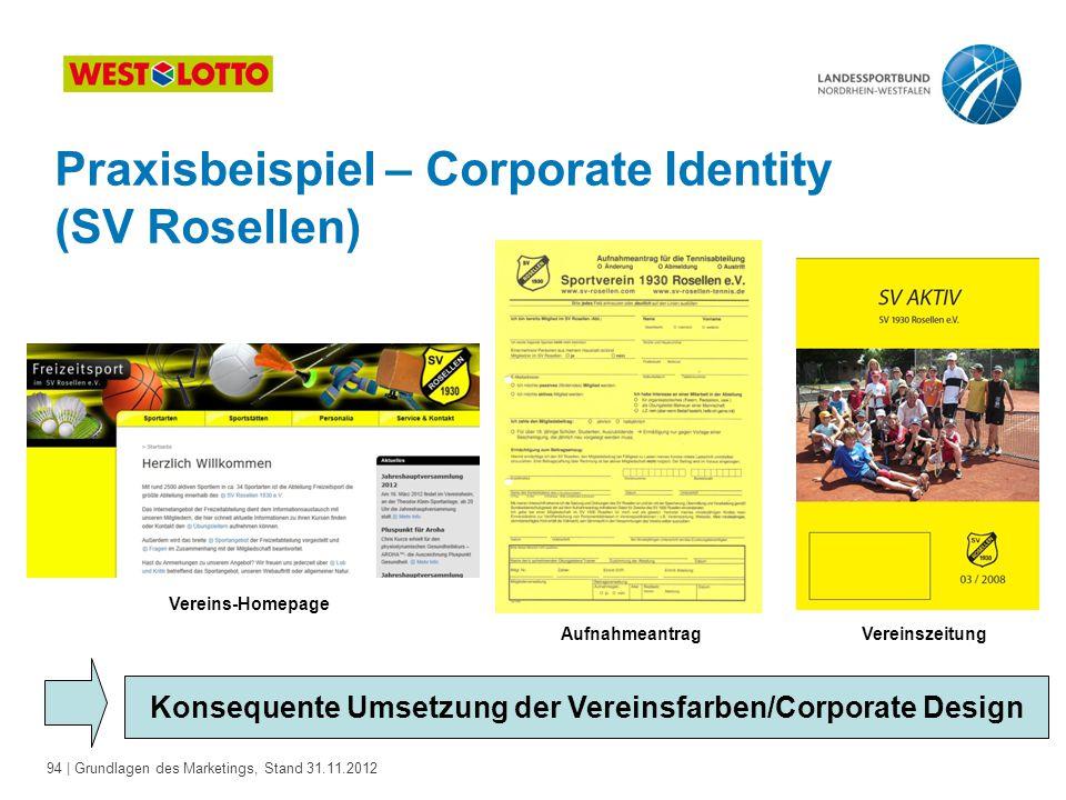 94 | Grundlagen des Marketings, Stand 31.11.2012 Praxisbeispiel – Corporate Identity (SV Rosellen) Konsequente Umsetzung der Vereinsfarben/Corporate D