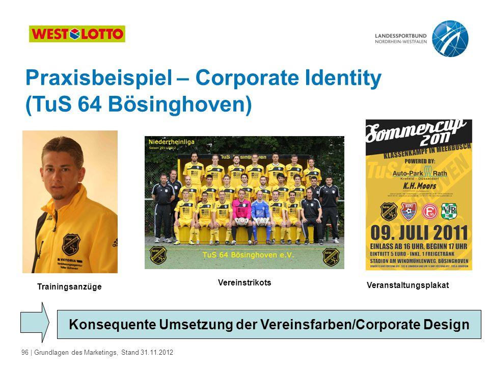 96 | Grundlagen des Marketings, Stand 31.11.2012 Praxisbeispiel – Corporate Identity (TuS 64 Bösinghoven) Konsequente Umsetzung der Vereinsfarben/Corp