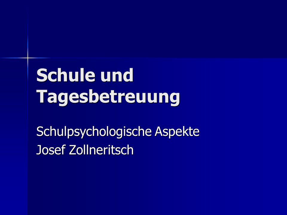Schule und Tagesbetreuung Schulpsychologische Aspekte Josef Zollneritsch