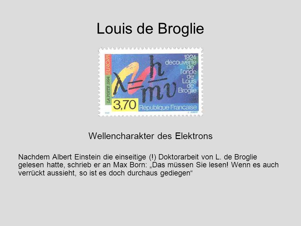 Louis de Broglie Wellencharakter des Elektrons Nachdem Albert Einstein die einseitige (!) Doktorarbeit von L. de Broglie gelesen hatte, schrieb er an