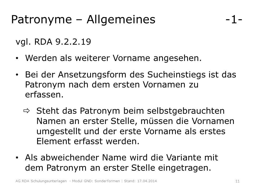 Patronyme – Allgemeines -1- vgl. RDA 9.2.2.19 Werden als weiterer Vorname angesehen. Bei der Ansetzungsform des Sucheinstiegs ist das Patronym nach de