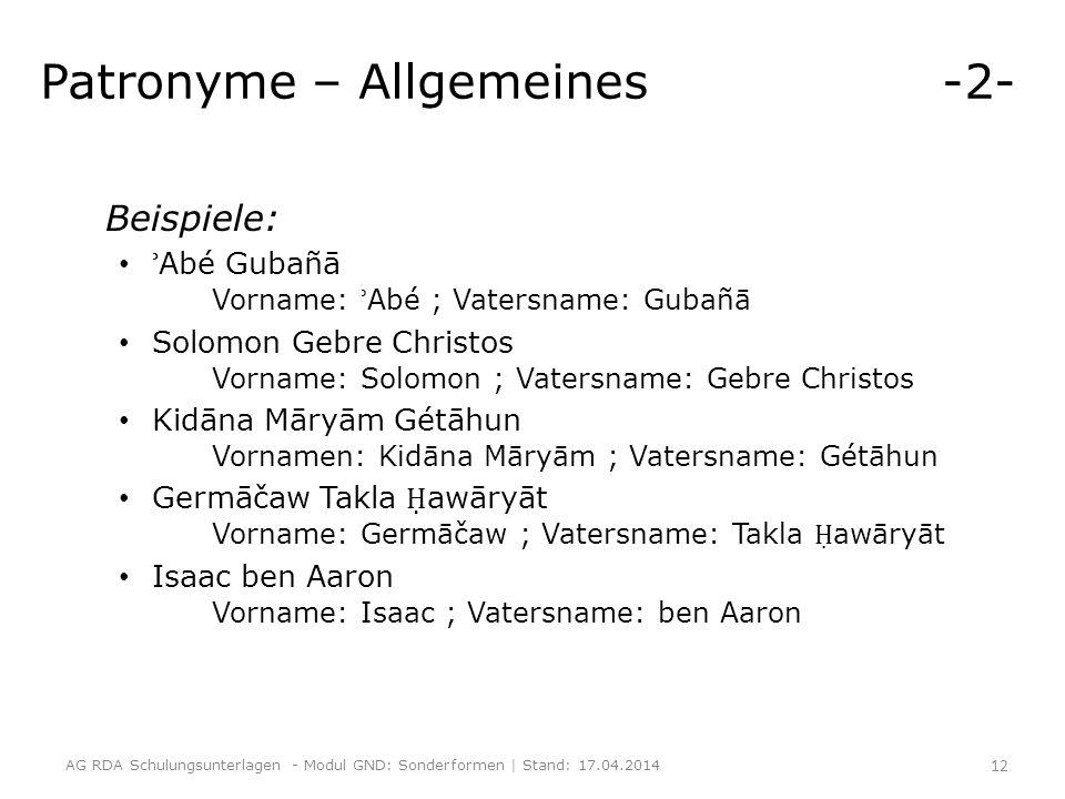 Patronyme – Allgemeines -2- Beispiele: ʾ Abé Gubañā Vorname: ʾ Abé ; Vatersname: Gubañā Solomon Gebre Christos Vorname: Solomon ; Vatersname: Gebre Ch