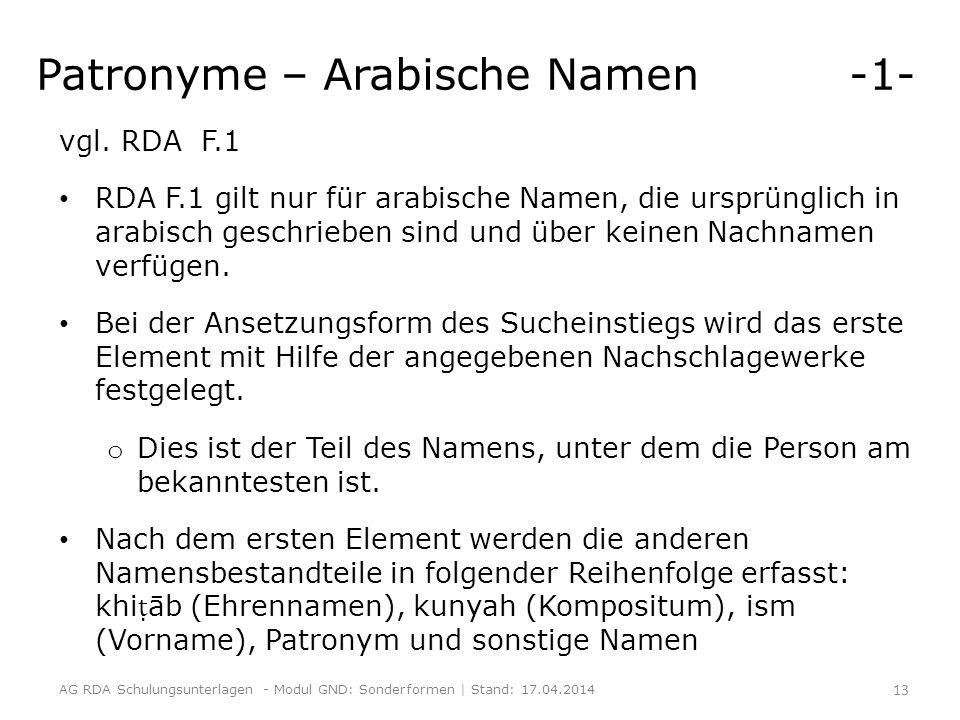 Patronyme – Arabische Namen -1- vgl. RDA F.1 RDA F.1 gilt nur für arabische Namen, die ursprünglich in arabisch geschrieben sind und über keinen Nachn