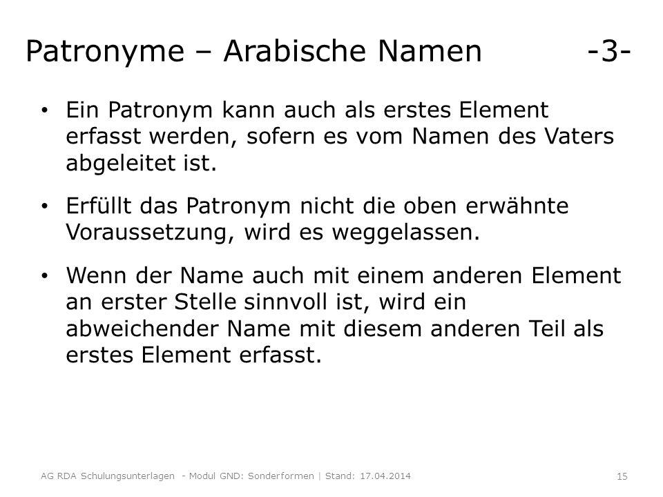 Patronyme – Arabische Namen -3- Ein Patronym kann auch als erstes Element erfasst werden, sofern es vom Namen des Vaters abgeleitet ist. Erfüllt das P