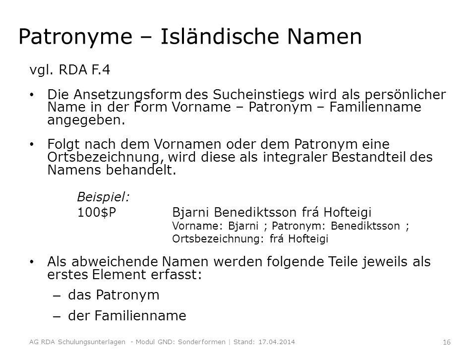Patronyme – Isländische Namen vgl. RDA F.4 Die Ansetzungsform des Sucheinstiegs wird als persönlicher Name in der Form Vorname – Patronym – Familienna
